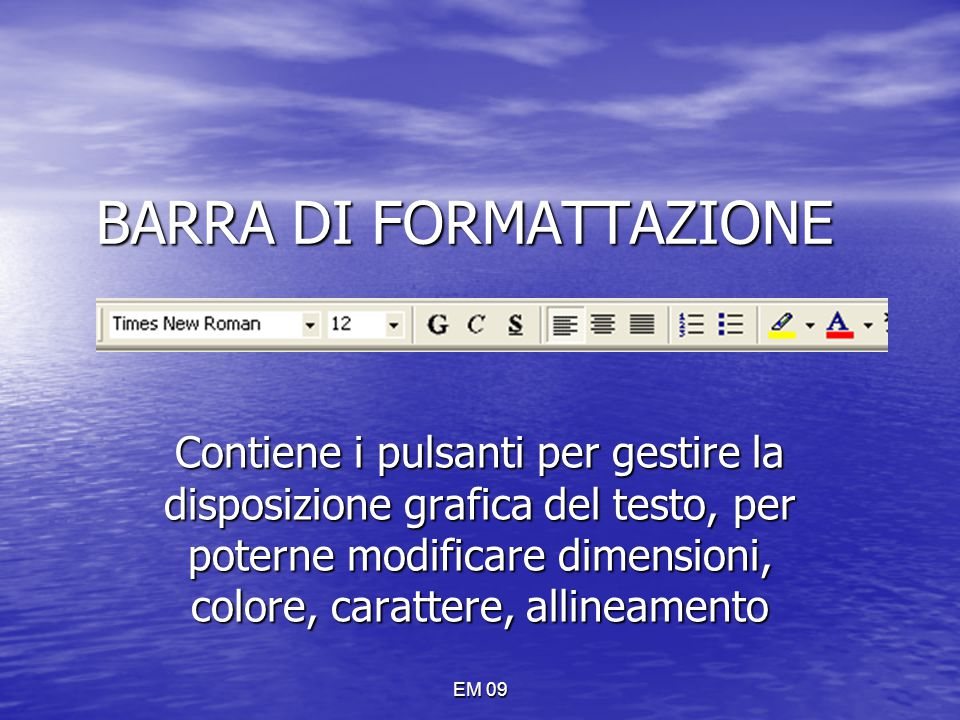 EM 09 BARRA DI FORMATTAZIONE Contiene i pulsanti per gestire la disposizione grafica del testo, per poterne modificare dimensioni, colore, carattere,