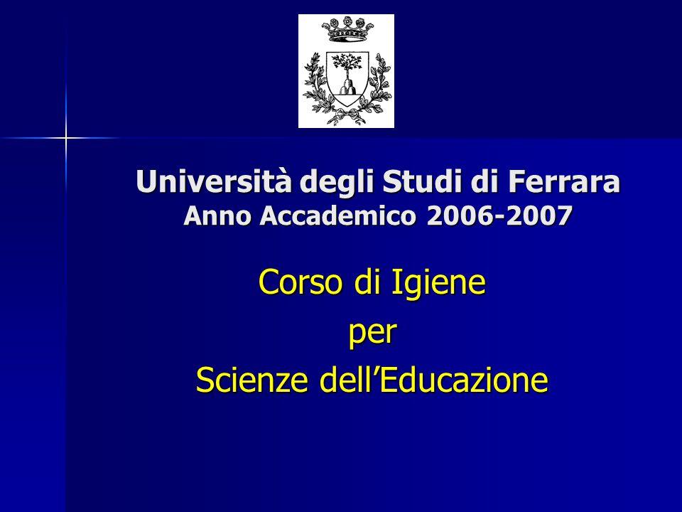 Università degli Studi di Ferrara Anno Accademico 2006-2007 Corso di Igiene per Scienze dell'Educazione