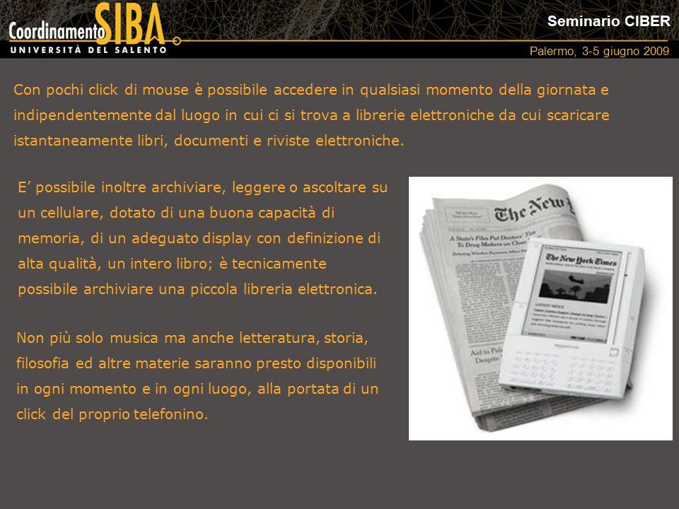 Seminario CIBER Palermo, 3-5 giugno 2009 Con pochi click di mouse è possibile accedere in qualsiasi momento della giornata e indipendentemente dal luogo in cui ci si trova a librerie elettroniche da cui scaricare istantaneamente libri, documenti e riviste elettroniche.