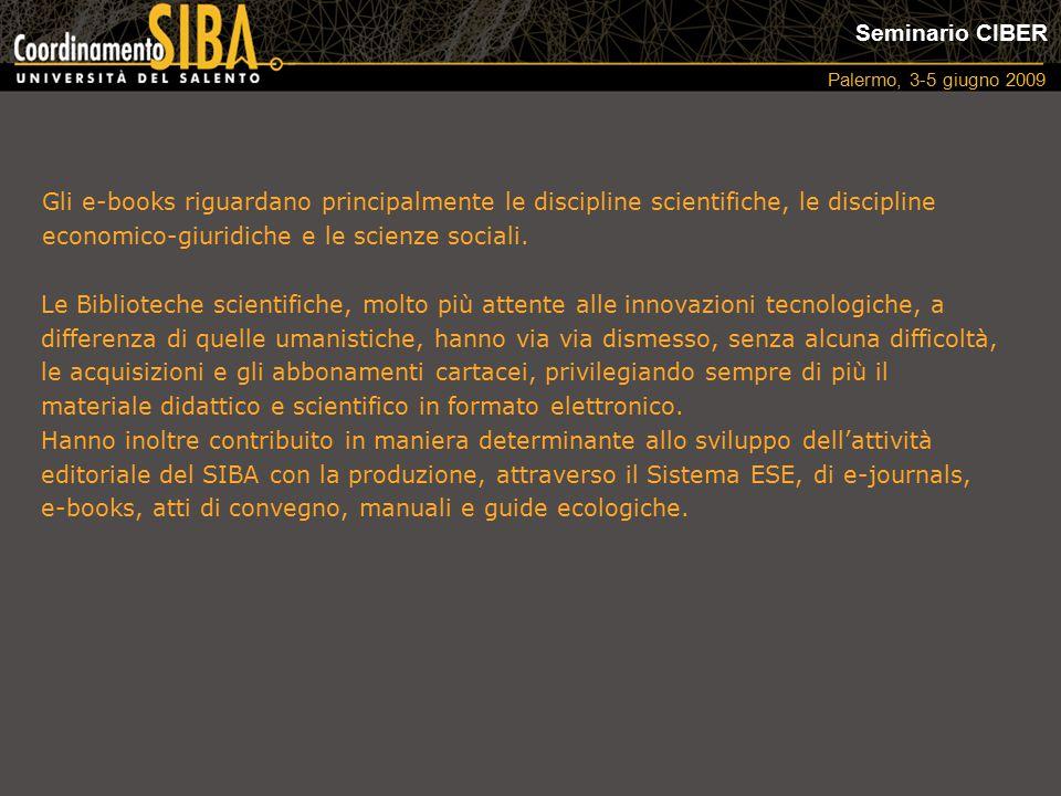 Seminario CIBER Palermo, 3-5 giugno 2009 Gli e-books riguardano principalmente le discipline scientifiche, le discipline economico-giuridiche e le sci