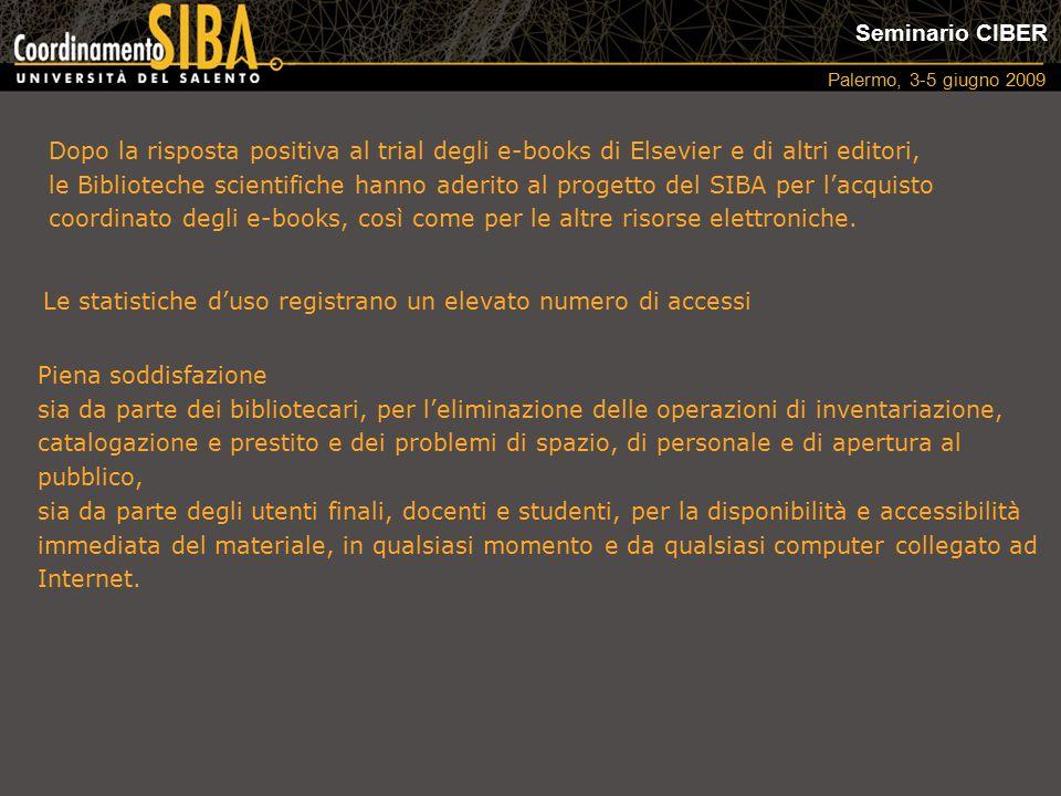 Seminario CIBER Palermo, 3-5 giugno 2009 Le statistiche d'uso registrano un elevato numero di accessi Piena soddisfazione sia da parte dei bibliotecar