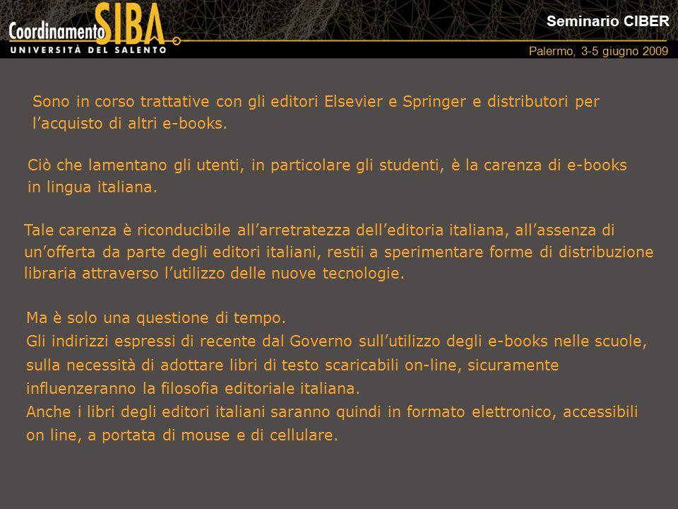 Seminario CIBER Palermo, 3-5 giugno 2009 Ciò che lamentano gli utenti, in particolare gli studenti, è la carenza di e-books in lingua italiana. Tale c