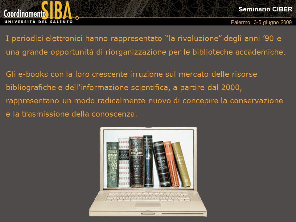 Seminario CIBER Palermo, 3-5 giugno 2009 Ha inoltre avviato la propria attività editoriale nel 1998 ed ha implementato nel 2000 il Sistema ESE (Editoria Scientifica Elettronica) per la gestione editoriale e consultazione via Web delle pubblicazioni elettroniche dell'Università del Salento.