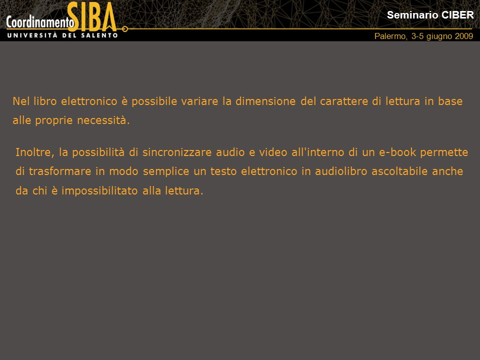 Seminario CIBER Palermo, 3-5 giugno 2009 Nel libro elettronico è possibile variare la dimensione del carattere di lettura in base alle proprie necessità.