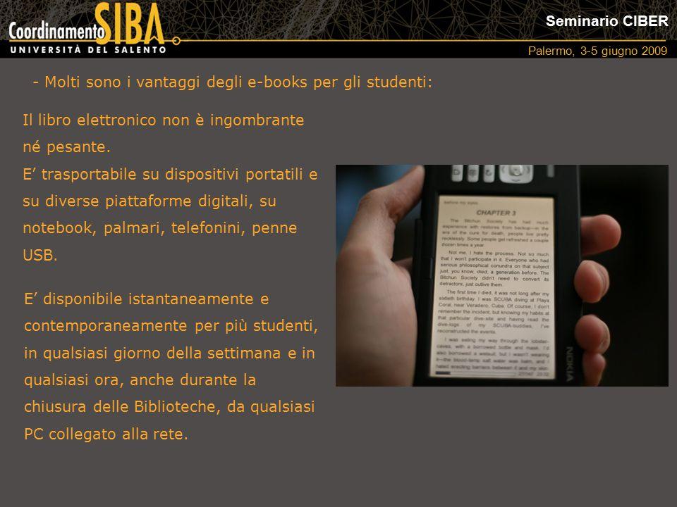 Seminario CIBER Palermo, 3-5 giugno 2009 Il libro elettronico non è ingombrante né pesante. E' trasportabile su dispositivi portatili e su diverse pia