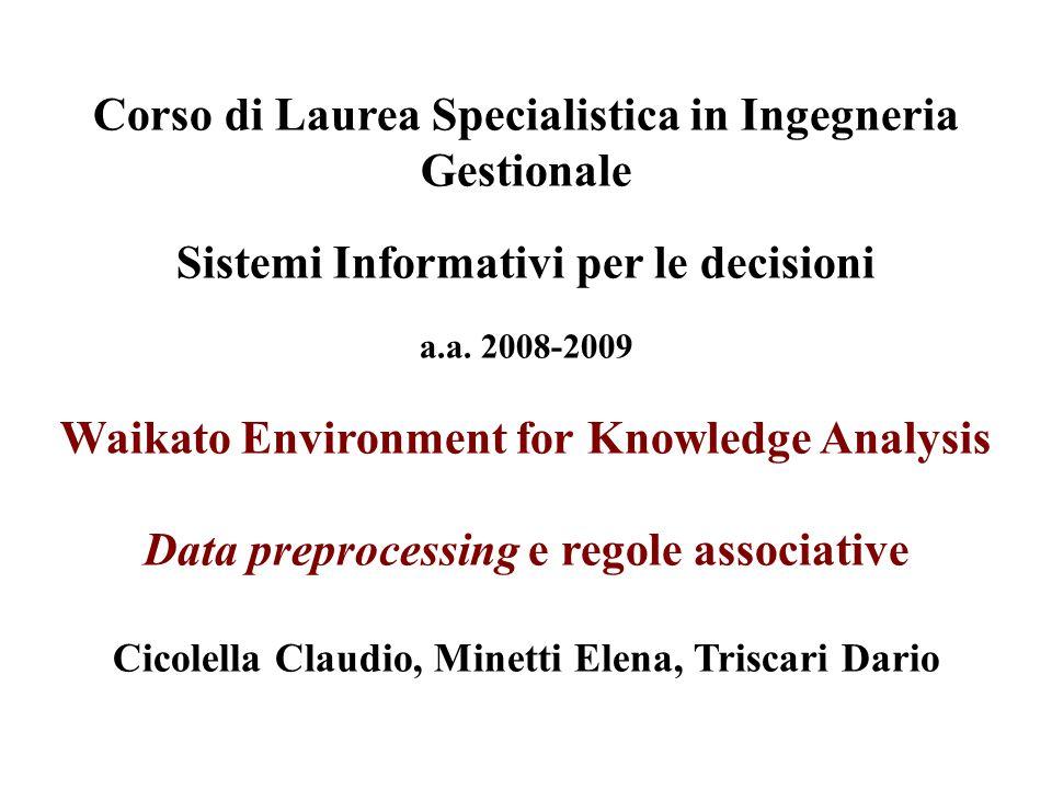 Corso di Laurea Specialistica in Ingegneria Gestionale Sistemi Informativi per le decisioni a.a. 2008-2009 Waikato Environment for Knowledge Analysis