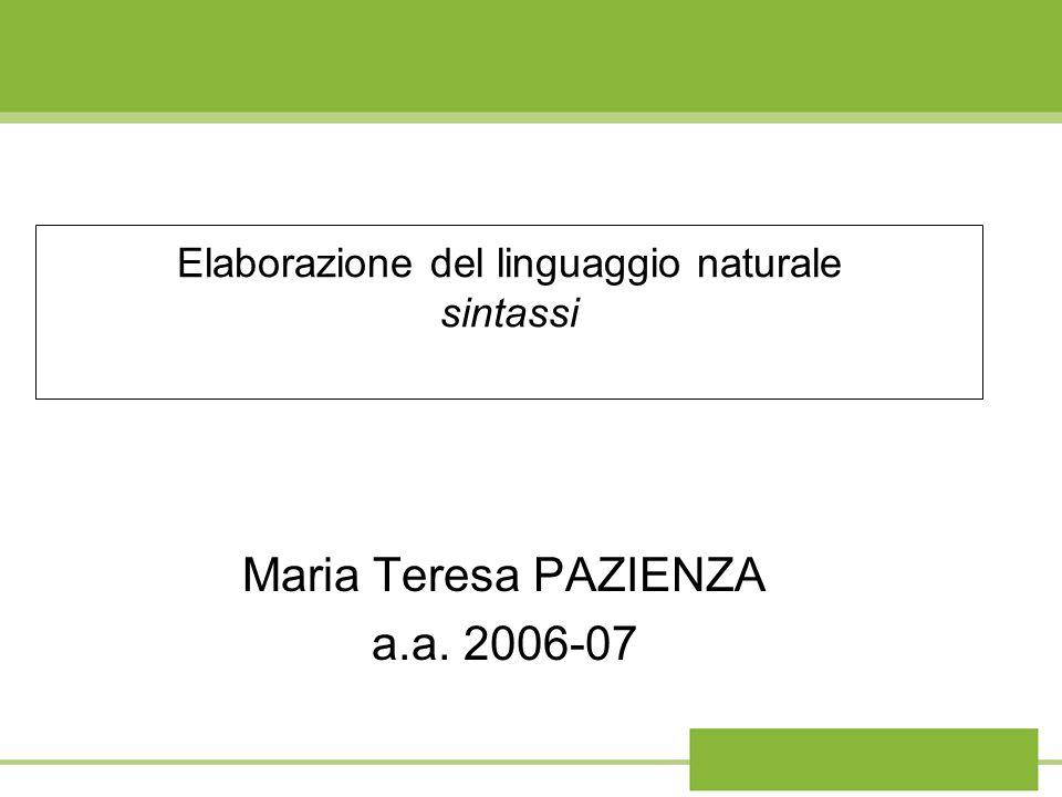 Elaborazione del linguaggio naturale sintassi Maria Teresa PAZIENZA a.a. 2006-07