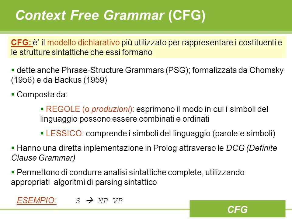 Context Free Grammar (CFG) CFG CFG: è' il modello dichiarativo più utilizzato per rappresentare i costituenti e le strutture sintattiche che essi form
