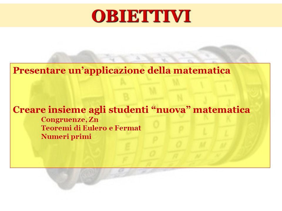 """Presentare un'applicazione della matematica Creare insieme agli studenti """"nuova"""" matematica Congruenze, Zn Teoremi di Eulero e Fermat Numeri primi OBI"""