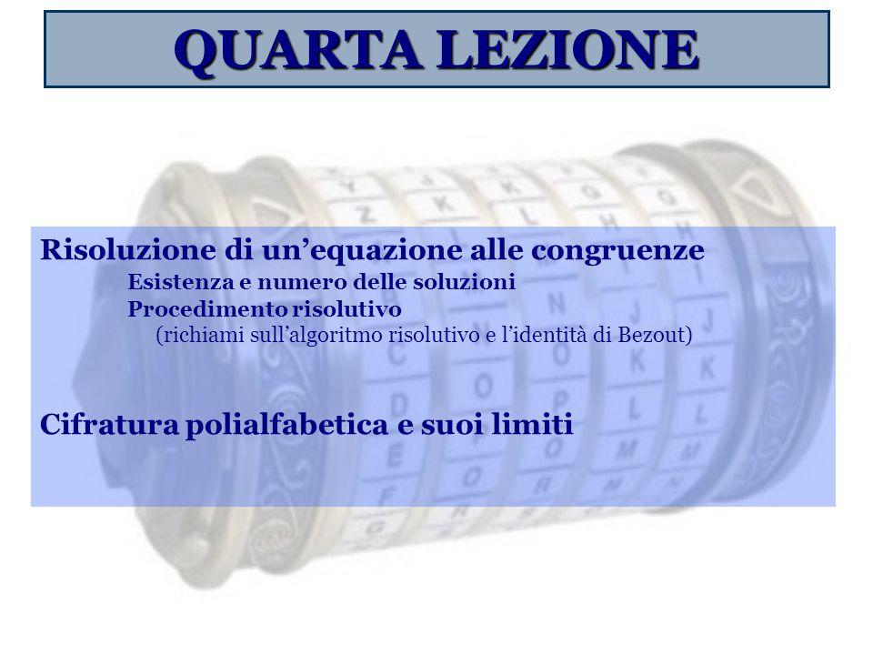 QUARTA LEZIONE Risoluzione di un'equazione alle congruenze Esistenza e numero delle soluzioni Procedimento risolutivo (richiami sull'algoritmo risolut