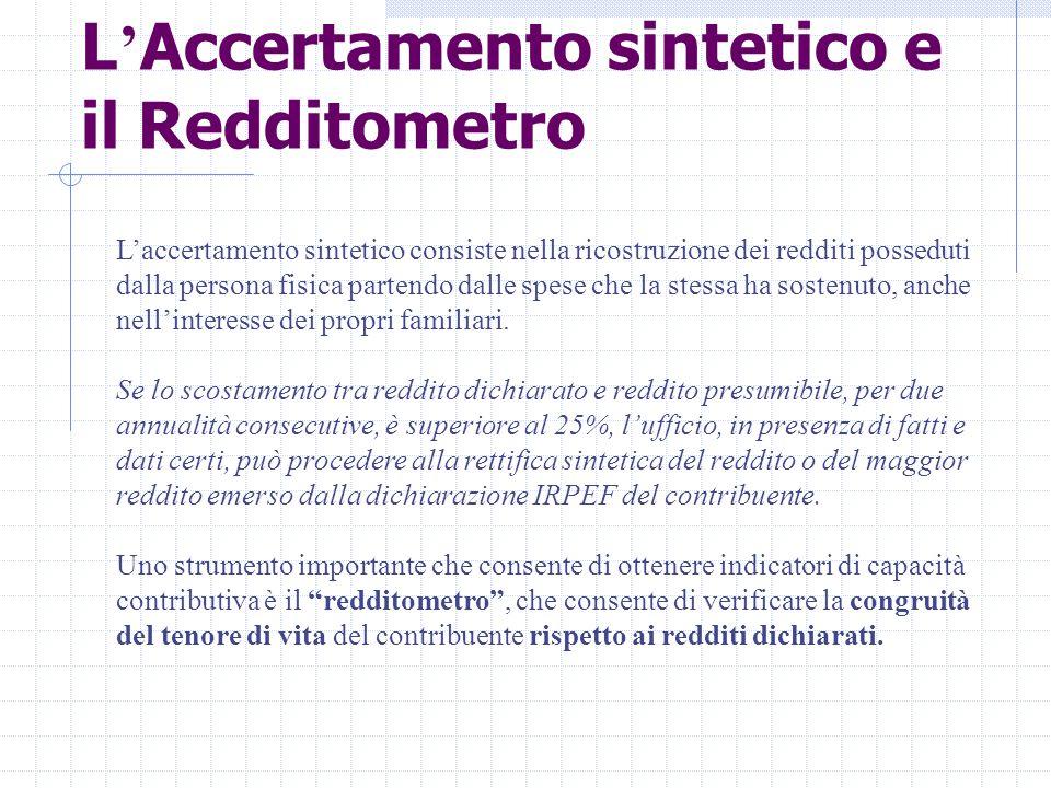 L ' Accertamento sintetico e il Redditometro L'accertamento sintetico consiste nella ricostruzione dei redditi posseduti dalla persona fisica partendo