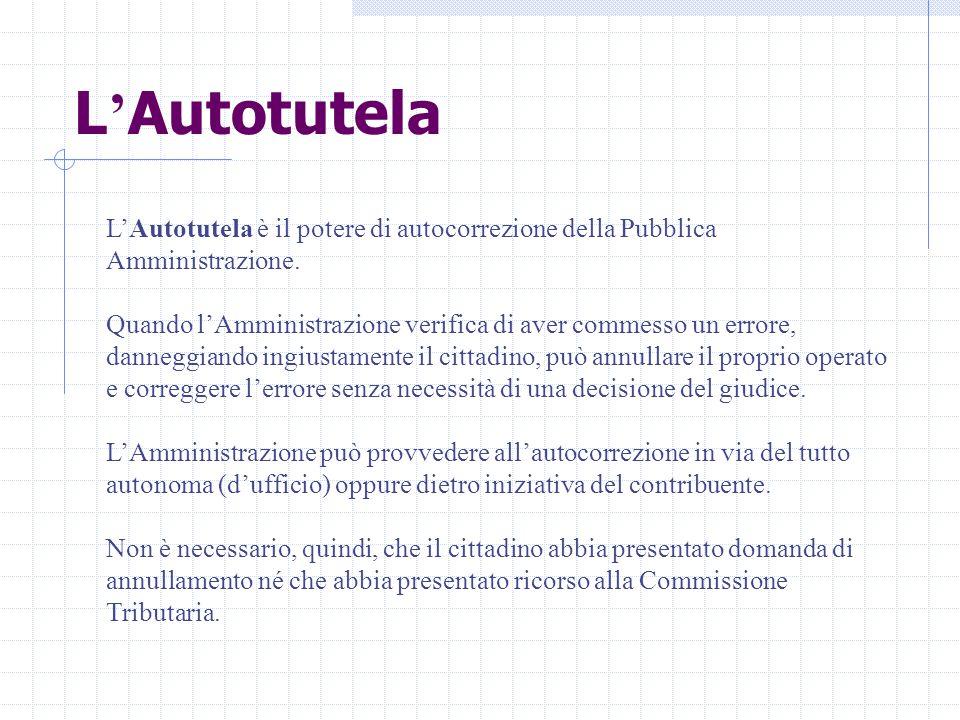 L ' Autotutela L'Autotutela è il potere di autocorrezione della Pubblica Amministrazione.