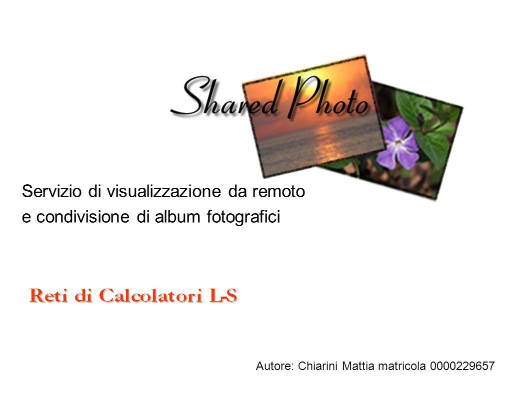 Servizio di visualizzazione da remoto e condivisione di album fotografici Autore: Chiarini Mattia matricola 0000229657