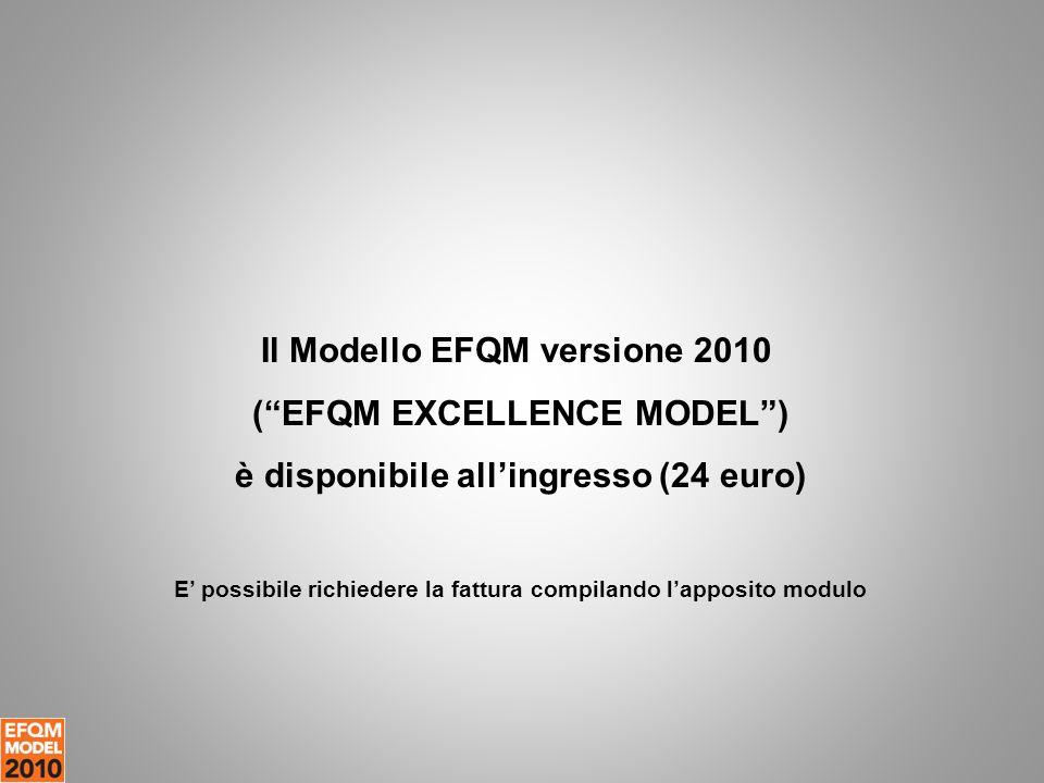 """Il Modello EFQM versione 2010 (""""EFQM EXCELLENCE MODEL"""") è disponibile all'ingresso (24 euro) E' possibile richiedere la fattura compilando l'apposito"""