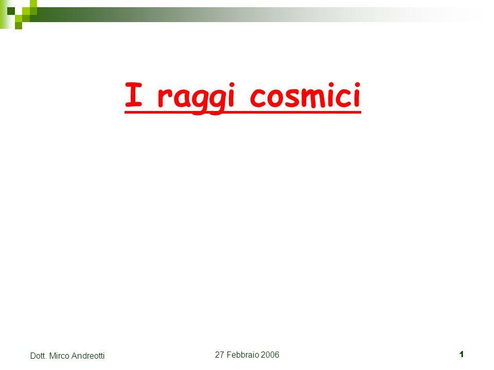 27 Febbraio 20061 Dott. Mirco Andreotti I raggi cosmici