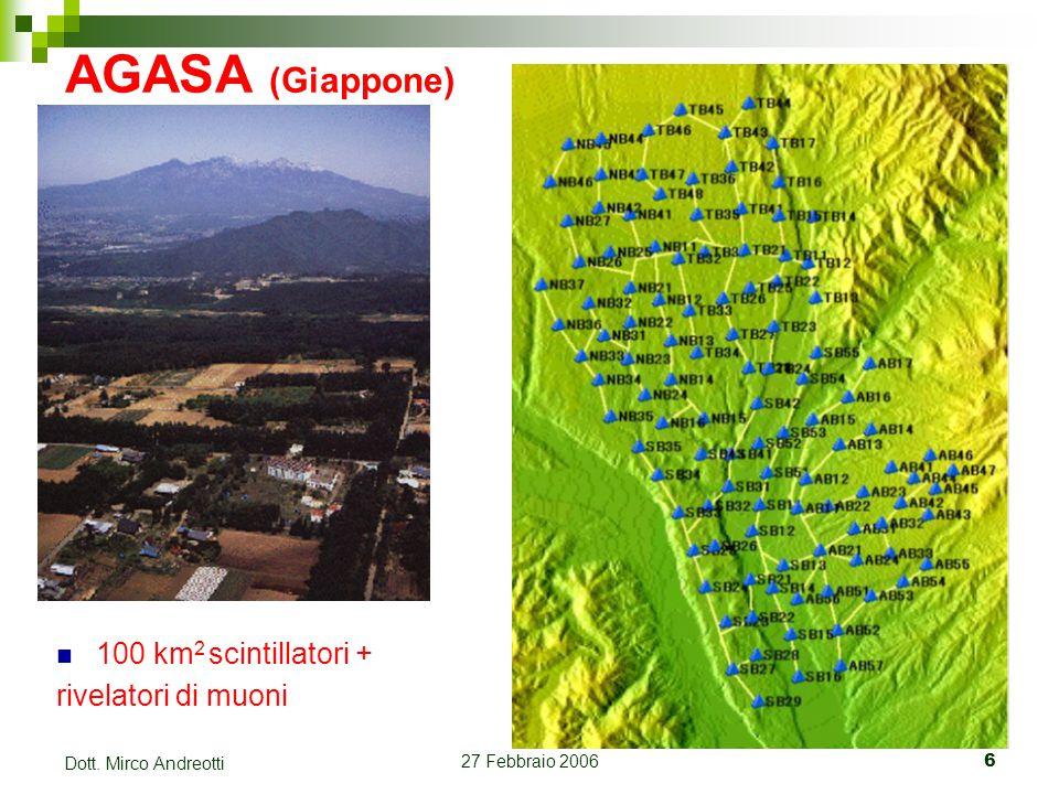 27 Febbraio 20066 Dott. Mirco Andreotti AGASA (Giappone) 100 km 2 scintillatori + rivelatori di muoni