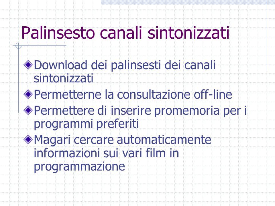 Palinsesto canali sintonizzati Download dei palinsesti dei canali sintonizzati Permetterne la consultazione off-line Permettere di inserire promemoria per i programmi preferiti Magari cercare automaticamente informazioni sui vari film in programmazione