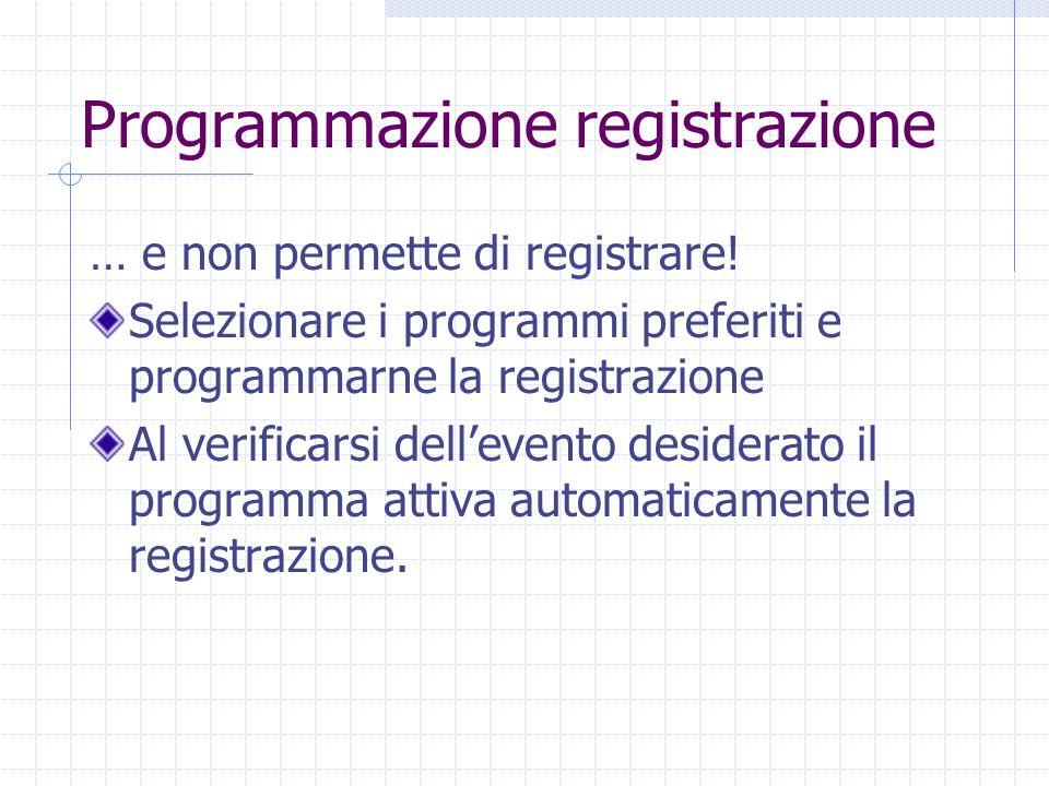 Programmazione registrazione … e non permette di registrare.
