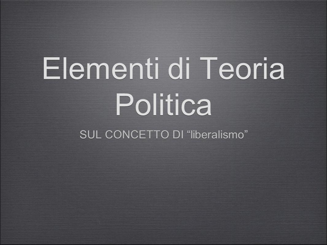 """Elementi di Teoria Politica SUL CONCETTO DI """"liberalismo"""""""