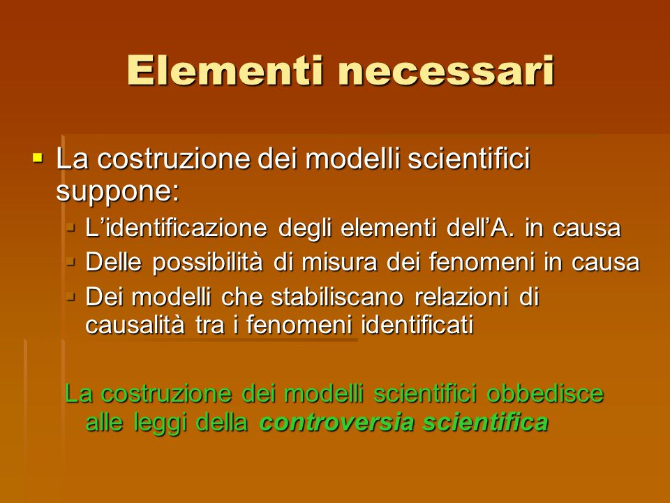 Elementi necessari  La costruzione dei modelli scientifici suppone:  L'identificazione degli elementi dell'A. in causa  Delle possibilità di misura