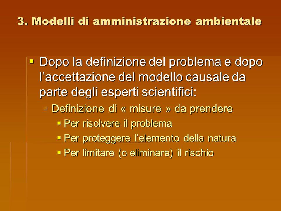 3. Modelli di amministrazione ambientale  Dopo la definizione del problema e dopo l'accettazione del modello causale da parte degli esperti scientifi