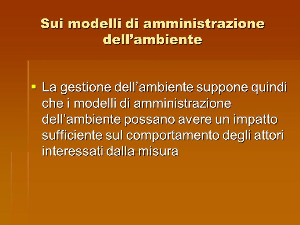 Sui modelli di amministrazione dell'ambiente  La gestione dell'ambiente suppone quindi che i modelli di amministrazione dell'ambiente possano avere u