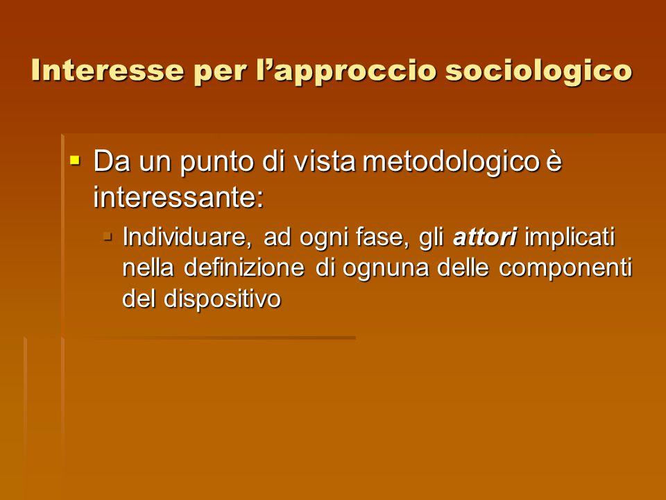 Interesse per l'approccio sociologico  Da un punto di vista metodologico è interessante:  Individuare, ad ogni fase, gli attori implicati nella defi