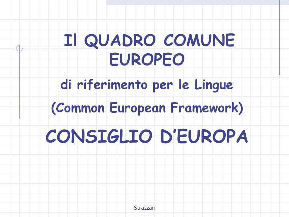 Strazzari Il QUADRO COMUNE EUROPEO di riferimento per le Lingue (Common European Framework) CONSIGLIO D'EUROPA