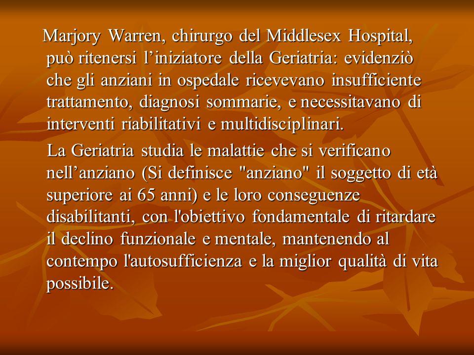 Marjory Warren, chirurgo del Middlesex Hospital, può ritenersi l'iniziatore della Geriatria: evidenziò che gli anziani in ospedale ricevevano insuffic