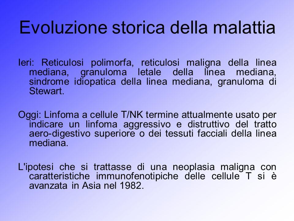 Evoluzione storica della malattia Ieri: Reticulosi polimorfa, reticulosi maligna della linea mediana, granuloma letale della linea mediana, sindrome i
