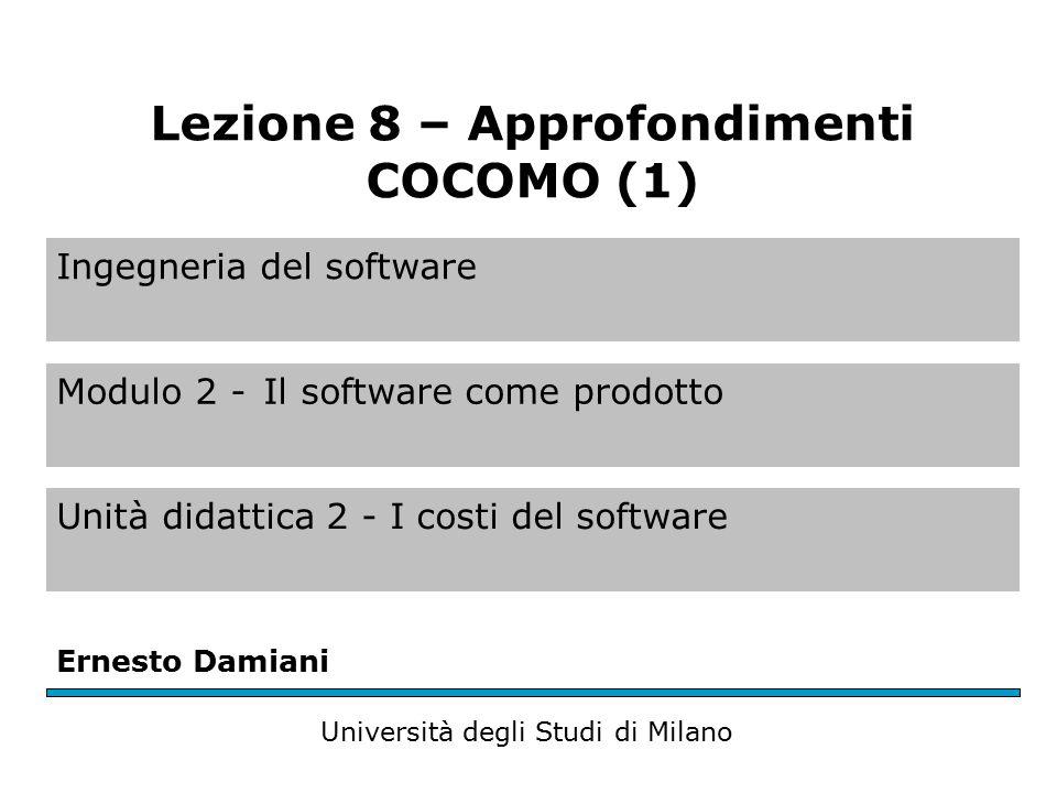 Ingegneria del software Modulo 2 -Il software come prodotto Unità didattica 2 - I costi del software Ernesto Damiani Università degli Studi di Milano Lezione 8 – Approfondimenti COCOMO (1)