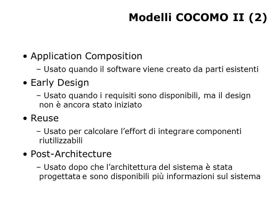 Modelli COCOMO II (2) Application Composition – Usato quando il software viene creato da parti esistenti Early Design – Usato quando i requisiti sono disponibili, ma il design non è ancora stato iniziato Reuse – Usato per calcolare l'effort di integrare componenti riutilizzabili Post-Architecture – Usato dopo che l'architettura del sistema è stata progettata e sono disponibili più informazioni sul sistema