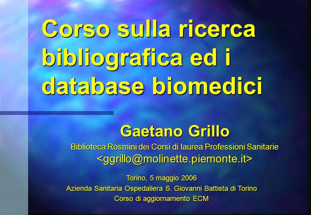Corso sulla ricerca bibliografica ed i database biomedici Gaetano Grillo Biblioteca Rosmini dei Corsi di laurea Professioni Sanitarie Biblioteca Rosmi