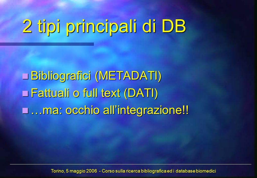 2 tipi principali di DB Bibliografici (METADATI) Bibliografici (METADATI) Fattuali o full text (DATI) Fattuali o full text (DATI) …ma: occhio all'integrazione!.