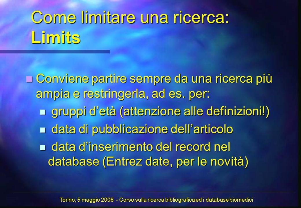 Come limitare una ricerca: Limits Conviene partire sempre da una ricerca più ampia e restringerla, ad es. per: Conviene partire sempre da una ricerca