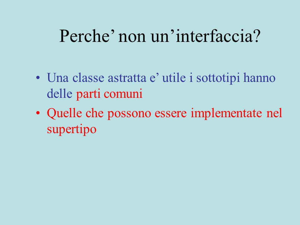Perche' non un'interfaccia.
