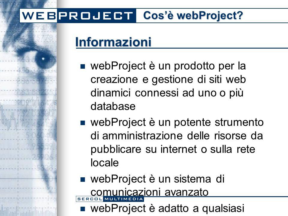 Informazioni webProject è un prodotto per la creazione e gestione di siti web dinamici connessi ad uno o più database webProject è un potente strumento di amministrazione delle risorse da pubblicare su internet o sulla rete locale webProject è un sistema di comunicazioni avanzato webProject è adatto a qualsiasi tipologia di utente: dalla piccola azienda fino al provider di servizi internet Cos'è webProject