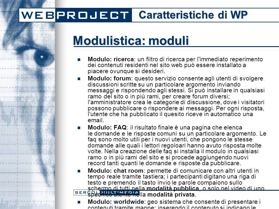 Modulistica: moduli Modulo: ricerca: un filtro di ricerca per l immediato reperimento dei contenuti residenti nel sito web può essere installato a piacere ovunque si desideri.