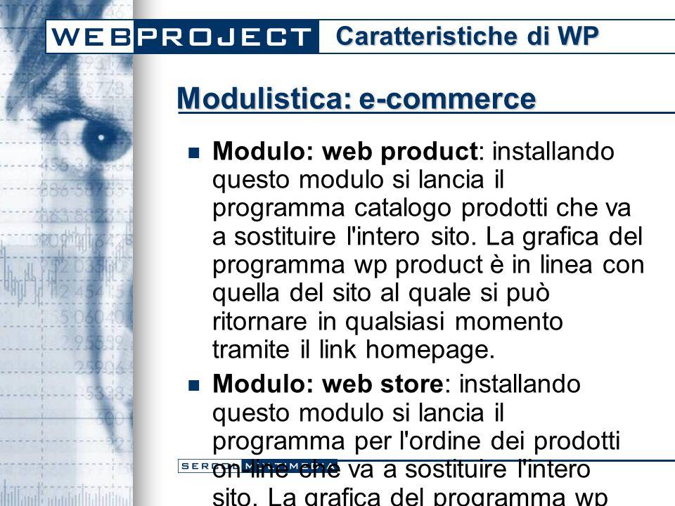 Modulistica: e-commerce Modulo: web product: installando questo modulo si lancia il programma catalogo prodotti che va a sostituire l intero sito.