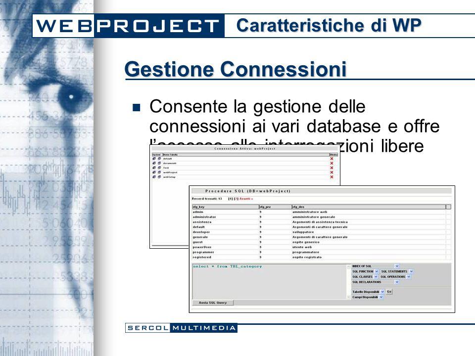 Gestione Connessioni Consente la gestione delle connessioni ai vari database e offre l'accesso alle interrogazioni libere SQL Caratteristiche di WP