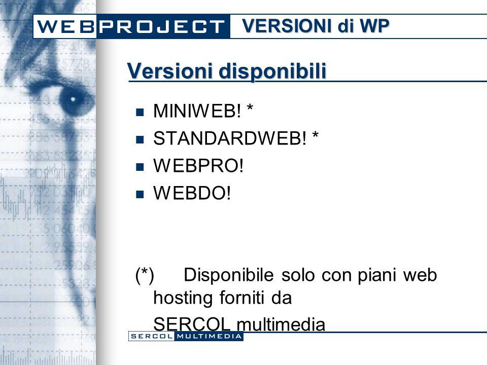 Versioni disponibili MINIWEB. * STANDARDWEB. * WEBPRO.