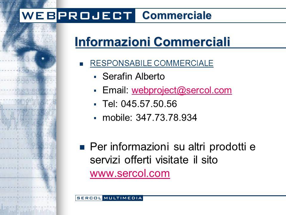 Informazioni Commerciali RESPONSABILE COMMERCIALE  Serafin Alberto  Email: webproject@sercol.comwebproject@sercol.com  Tel: 045.57.50.56  mobile: 347.73.78.934 Per informazioni su altri prodotti e servizi offerti visitate il sito www.sercol.com www.sercol.comCommerciale