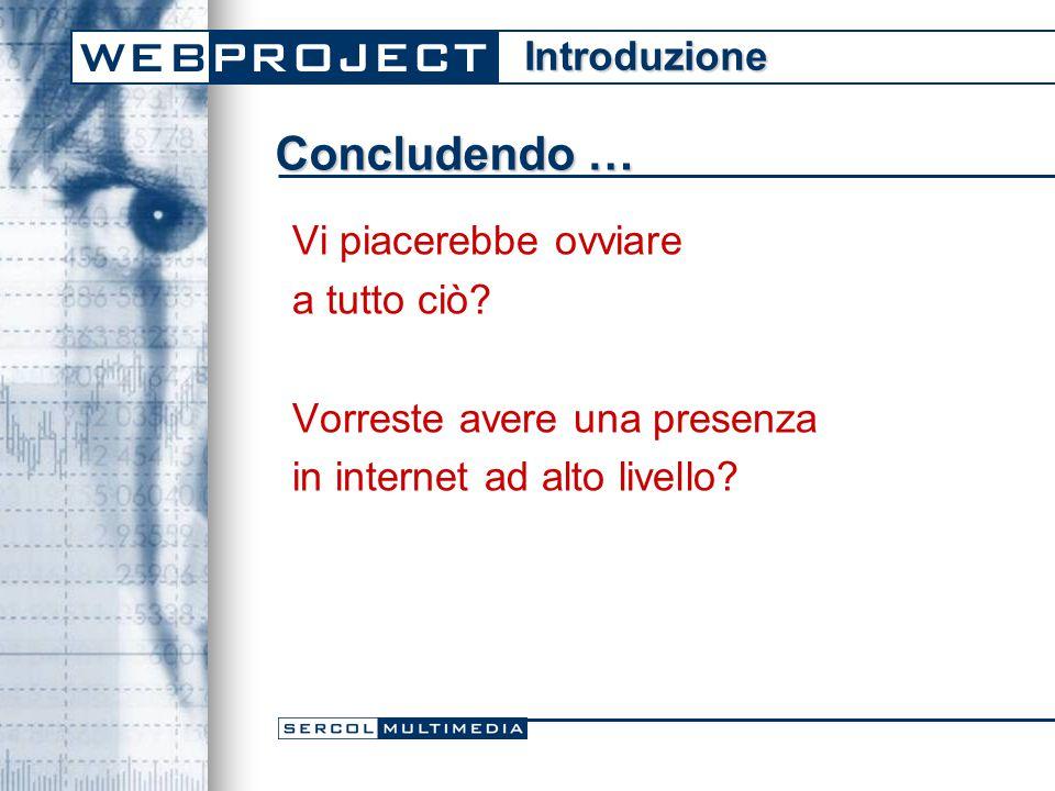 Oggi è possibile con … WEBPROJECT La soluzione modulare espandibile per la creazione e gestione di siti internet Introduzione