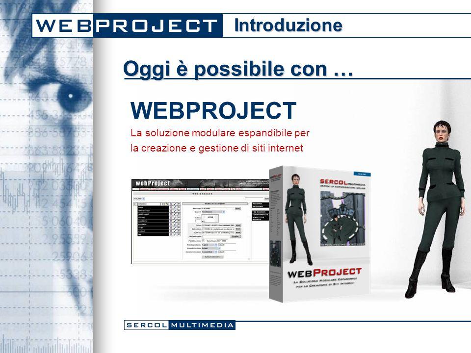 Informazioni webProject è un prodotto per la creazione e gestione di siti web dinamici connessi ad uno o più database webProject è un potente strumento di amministrazione delle risorse da pubblicare su internet o sulla rete locale webProject è un sistema di comunicazioni avanzato webProject è adatto a qualsiasi tipologia di utente: dalla piccola azienda fino al provider di servizi internet Cos'è webProject?