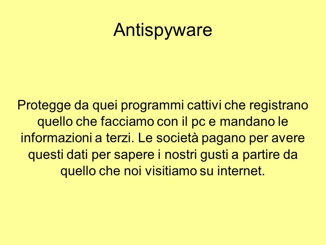Antispyware Protegge da quei programmi cattivi che registrano quello che facciamo con il pc e mandano le informazioni a terzi. Le società pagano per a