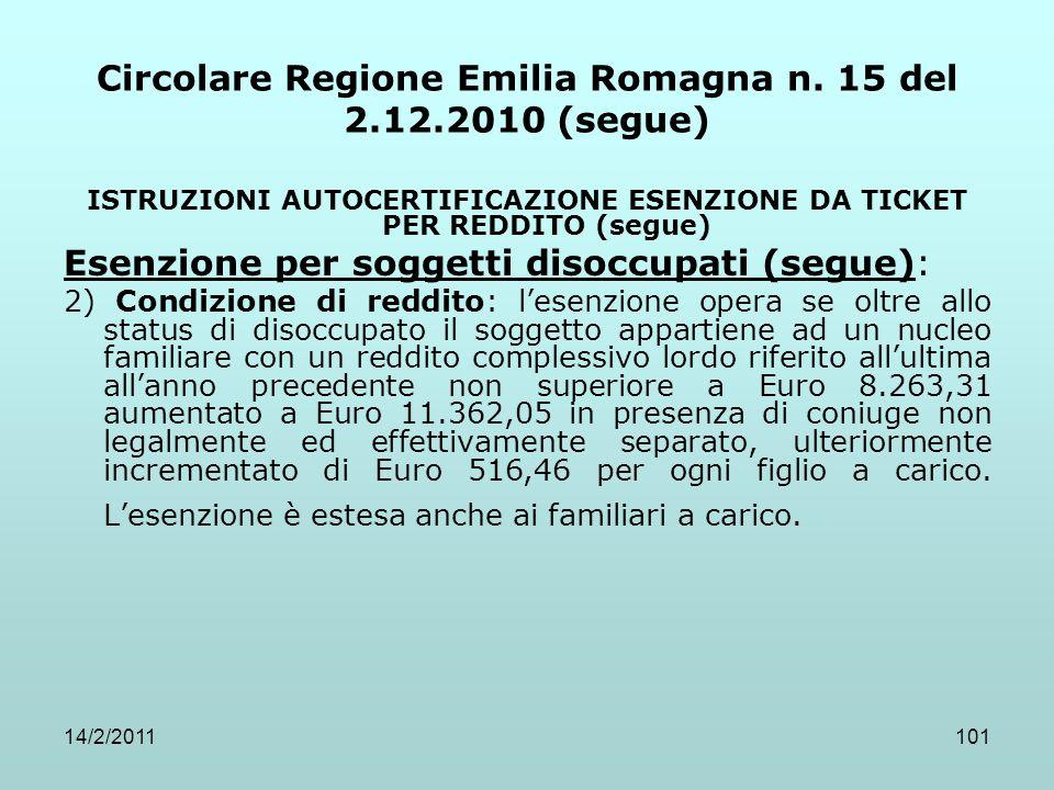 14/2/2011101 Circolare Regione Emilia Romagna n. 15 del 2.12.2010 (segue) ISTRUZIONI AUTOCERTIFICAZIONE ESENZIONE DA TICKET PER REDDITO (segue) Esenzi