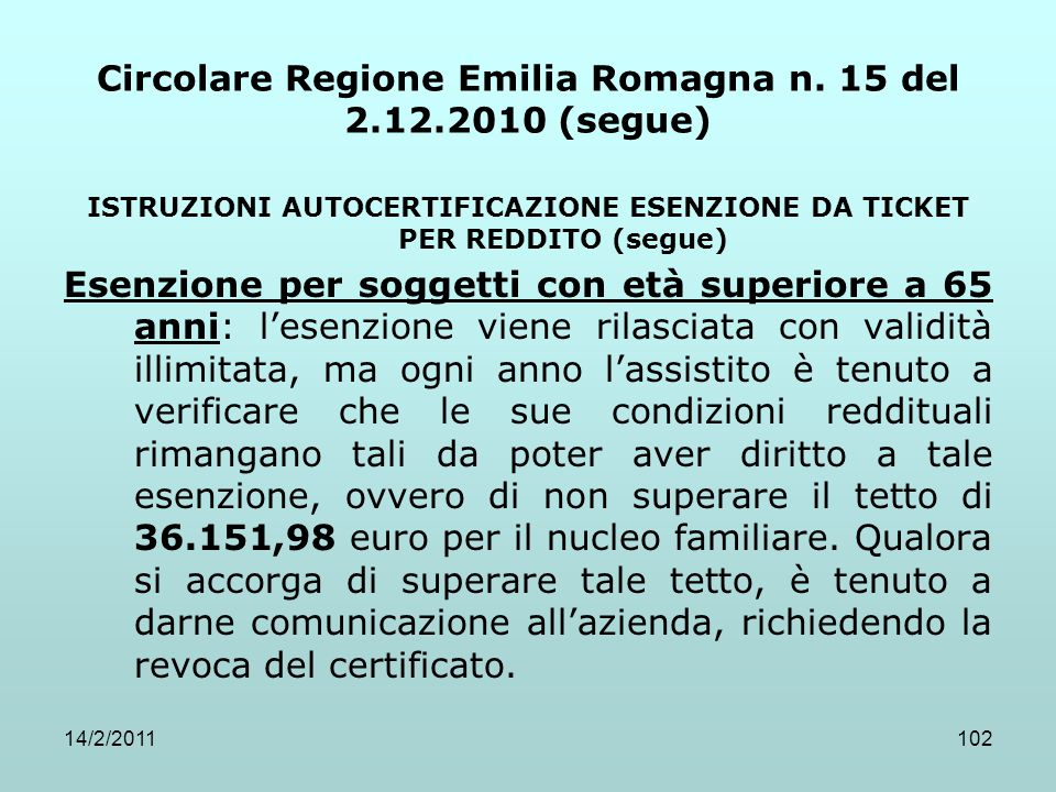 14/2/2011102 Circolare Regione Emilia Romagna n. 15 del 2.12.2010 (segue) ISTRUZIONI AUTOCERTIFICAZIONE ESENZIONE DA TICKET PER REDDITO (segue) Esenzi