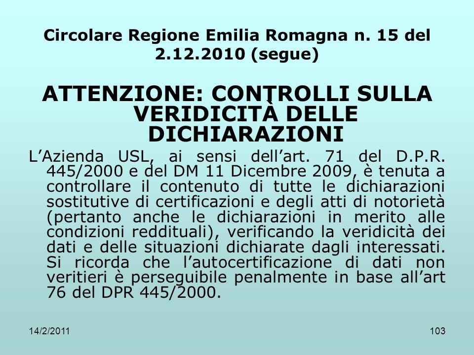 14/2/2011103 Circolare Regione Emilia Romagna n. 15 del 2.12.2010 (segue) ATTENZIONE: CONTROLLI SULLA VERIDICITÀ DELLE DICHIARAZIONI L'Azienda USL, ai