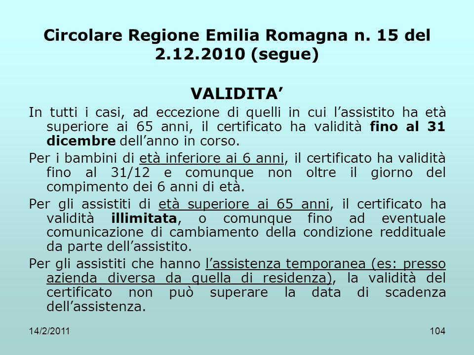 14/2/2011104 Circolare Regione Emilia Romagna n. 15 del 2.12.2010 (segue) VALIDITA' In tutti i casi, ad eccezione di quelli in cui l'assistito ha età