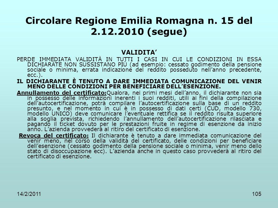 14/2/2011105 Circolare Regione Emilia Romagna n. 15 del 2.12.2010 (segue) VALIDITA' PERDE IMMEDIATA VALIDITÀ IN TUTTI I CASI IN CUI LE CONDIZIONI IN E